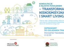 Konsultacje z młodym pokoleniem – Transformacja niskoemisyjna i Smart Living